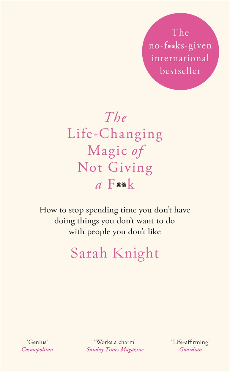 The Life-Changing Magic of Not Giving a F**k by Sarah Knight   Incredible  books from Quercus Books